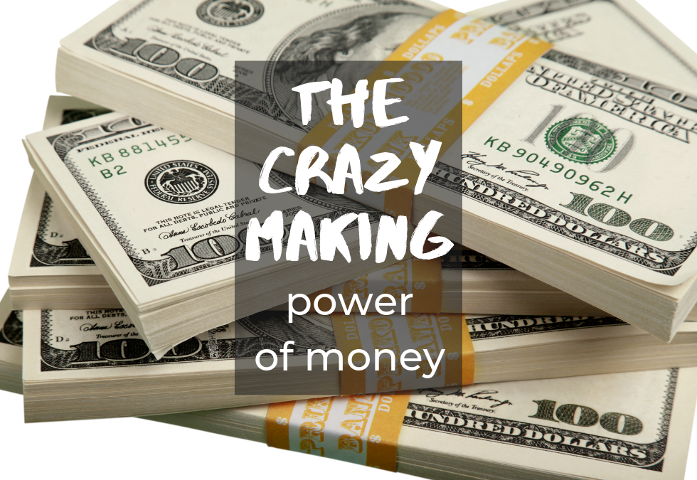 Defying the Crazy-Making Power of Money (3)