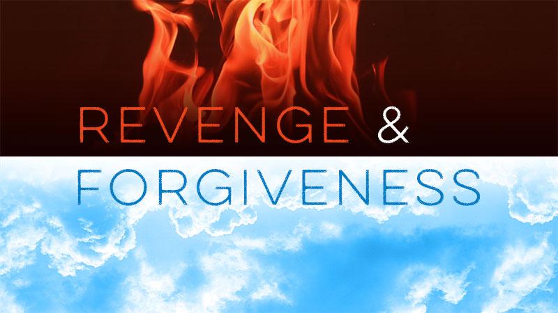 Revenge Matters (For Forgiveness)