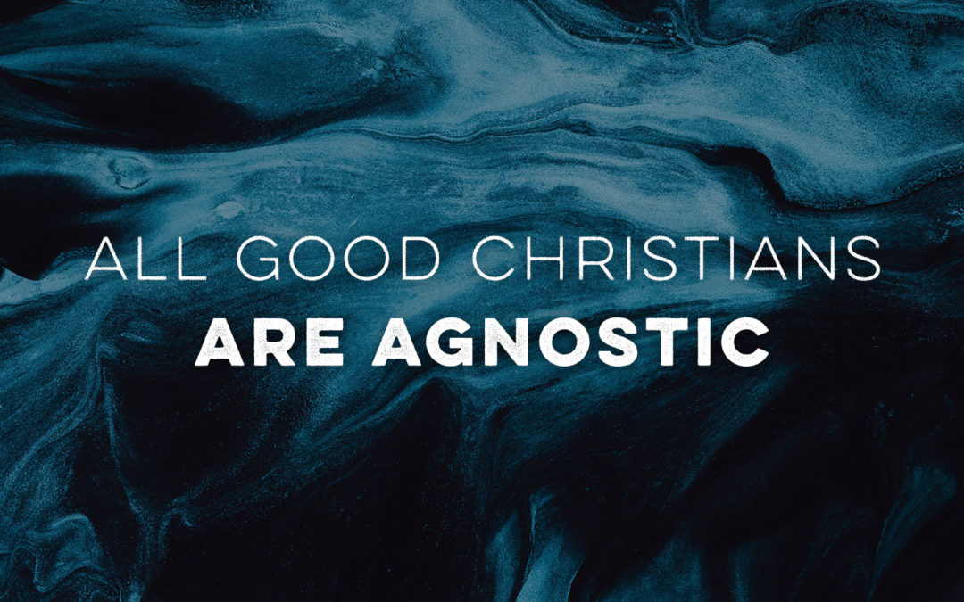 All Good Christians… Are Agnostic (2)