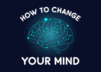 May 30, 2021 – How to Change Your Mind, Part 2