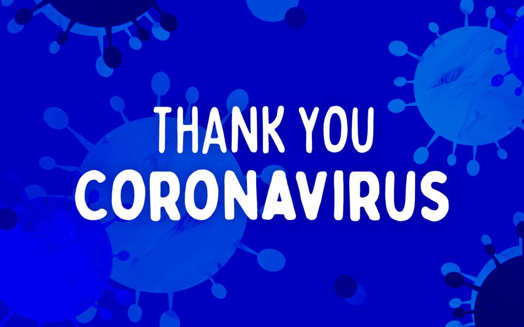 Thank You Coronavirus!