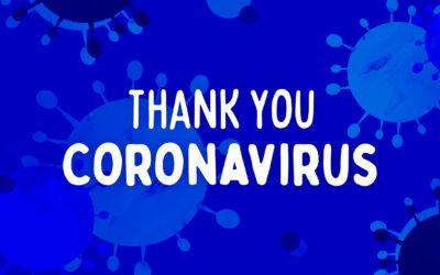 Thank You Coronavirus (part 3)